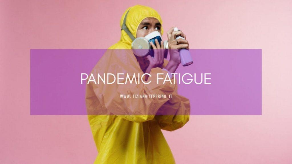 Pandemic fatigue: cos'è questa stanchezza che ci assale?