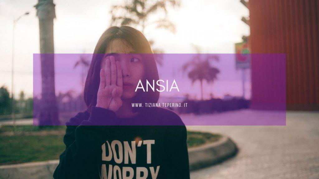 Ansia: conoscila per non farti bloccare.